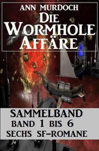 Sammelband Die Wormhole-Affäre Band 1-6 Sechs SF-Romane