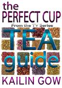 The Perfect Cup:  Tea Guide