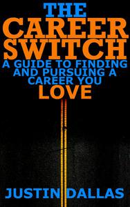 The Career Switch: A Guide to Finding and Pursuing a Career You Love