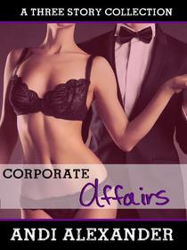 Corporate Affairs (A Three Story Collection)