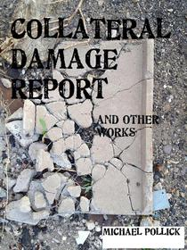 COLLATERAL DAMAGE REPORT and other works