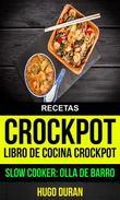 Recetas: Crockpot: Libro de cocina Crockpot (Slow cooker: Olla de barro)