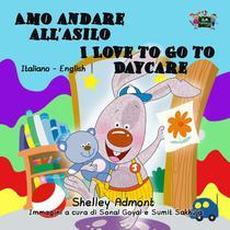 Amo andare all'asilo I Love to Go to Daycare (Bilingual Italian Kids Book)