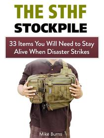 The Shtf Stockpile: 33 Items You Will Need to Stay Alive When Disaster Strikes