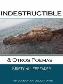 Indestructible y otros poemas