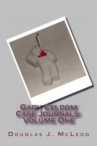 Gary Celdom Case Journals: Volume One
