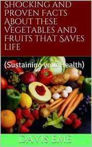 Shocking and Proven Facts About these Vegetables and Fruits that Saves Life(Sustaining your Health)