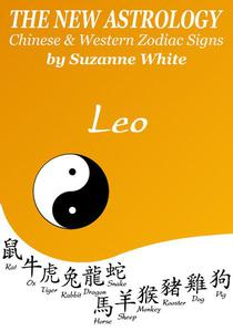 Leo The New Astrology – Chinese and Western Zodiac Signs: The New Astrology by Sun Sign
