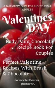 Valentines Day Body Paint Chocolate Recipe Book For Couples - Perfect Valentine Recipes With Chocolate & Brush - A Naughty Gift For Holidays & Adults