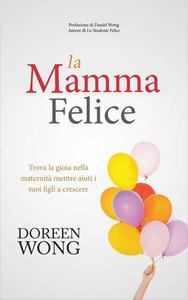 La Mamma Felice - Trova la gioia nella maternità mentre aiuti i tuoi figli a crescere