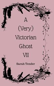 A (Very) Victorian Ghost VII