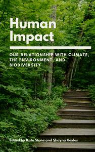 Human Impact: Our Relationship with Climate, the Environment, and Biodiversity
