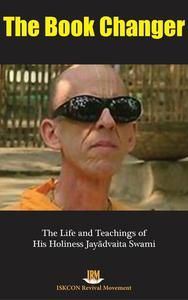 The Book Changer: The Life & Teachings of HH Jayadvaita Swami
