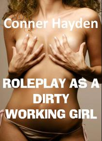 Roleplay as a Dirty Working Girl