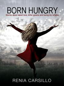 Born Hungry: Stories about sweet love, bitter greens and losing my religion