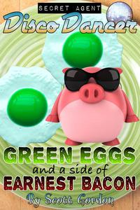 Secret Agent Disco Dancer: Green Eggs and a Side of Earnest Bacon