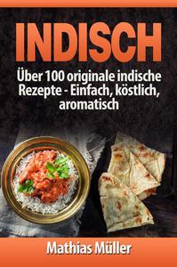 Indisch: über 100 originale indische Rezepte
