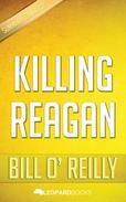 Killing Reagan by Bill 0'Reilly