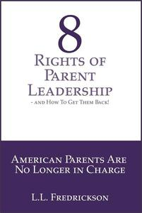 8 Rights of Parent Leadership- And How to Get Them Back!