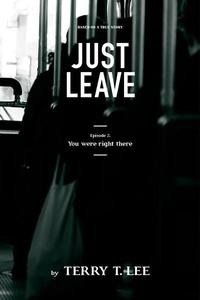 You were right there: Just Leave