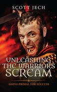 Unleashing The Warrior's Scream: Going Primal For Success
