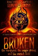 Broken (The Vampyres, The Magic Stones, and The Cursed Child)