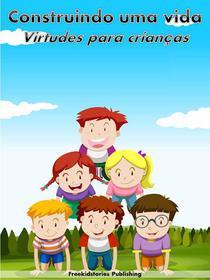 Construindo uma vida: Virtudes para crianças