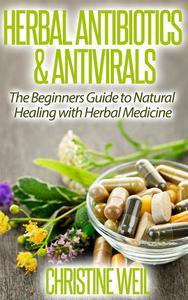 Herbal Antibiotics & Antivirals: Natural Healing with Herbal Medicine