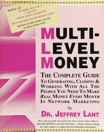 MULTI-LEVEL MONEY THE COMPLETE GUIDE TO GENERATING, CLOSING & WORKING WITH ALL THE PEOPLE YOU NEED To MAKE REAL MONEY EVERY MONTH IN NETWORK MARKETING