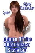 Return Of The Outer Space Sissy Feminized By Aliens