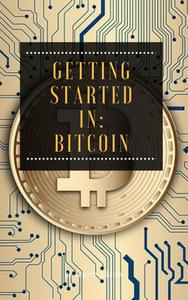 Getting Started in: Bitcoin