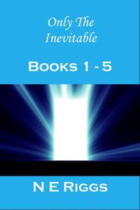 Only the Inevitable: Books 1 - 5