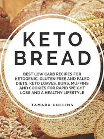 Keto Bread:Best Low Carb Recipes for Ketogenic, Gluten Free and Paloe Diets. Keto Loaves, Buns, Muffins, and Cookies for Rapid Weight Loss and A Healthy Lifestyle