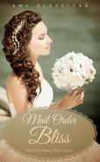 Mail Order Bliss (Sweet Mail Order Bride Historical Romance Novel)