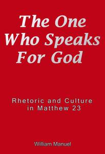 The One Who Speaks For God: Rhetoric and Culture in Matthew 23