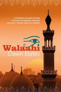 Walaahi: A Firsthand Account of Living Through the Egyptian Uprising and Why I Walked Away From Islaam