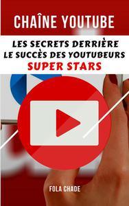 Chaîne Youtube : Les Secrets Derrière le Succès des Youtubeurs Super Stars