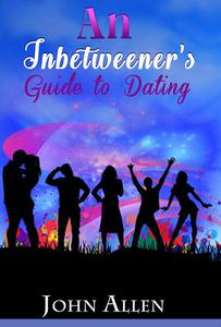 An Inbetweener's Guide to Dating