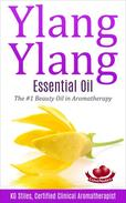 Ylang Ylang Essential Oil The #1 Beauty Oil in Aromatherapy