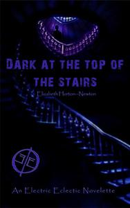Dark at the Top of the Stairs: An Electric Eclectic Book