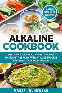 Alkaline Cookbook: 50+ Delicious Alkaline Diet Recipes to Kick-Start Your Weight Loss Success and Keep Your Belly Happy!