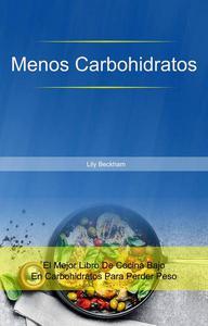 Menos Carbohidratos: El Mejor Libro De Cocina Bajo En Carbohidratos Para Perder Peso
