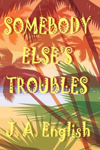 Somebody Else's Troubles