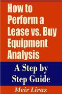 How to Perform a Lease vs. Buy Equipment Analysis A Step by Step Guide