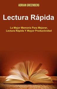 Lectura Rápida: La Mejor Memoria Para Mejorar, Lectura Rápida Y Mayor Productividad