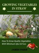 Growing Vegetables In Straw-How To Grow Quality Vegetables With Minimum Effort And Fuss