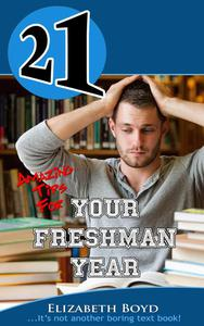 21 Amazing Tips for Your Freshman Year