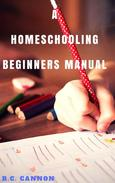 A Home Schooling Beginners Manual