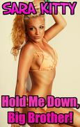 Hold Me Down, Big Brother! BROTHER SISTER EROTICA BROTHER SISTER FAMILY SEX FAMILY EROTICA INCEST TABOO INCEST EROTICA FORCED SEX DUBCON ROUGH SEX XXX VIRGIN FIRST TIME