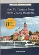 How To Capture More River Cruise Business